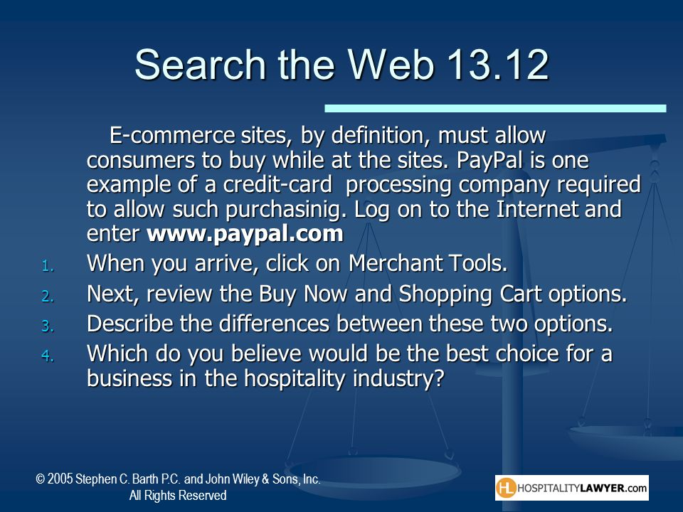 © 2005 Stephen C. Barth P.C. and John Wiley & Sons, Inc. All Rights Reserved Search the Web 13.12 E-commerce sites, by definition, must allow consumer