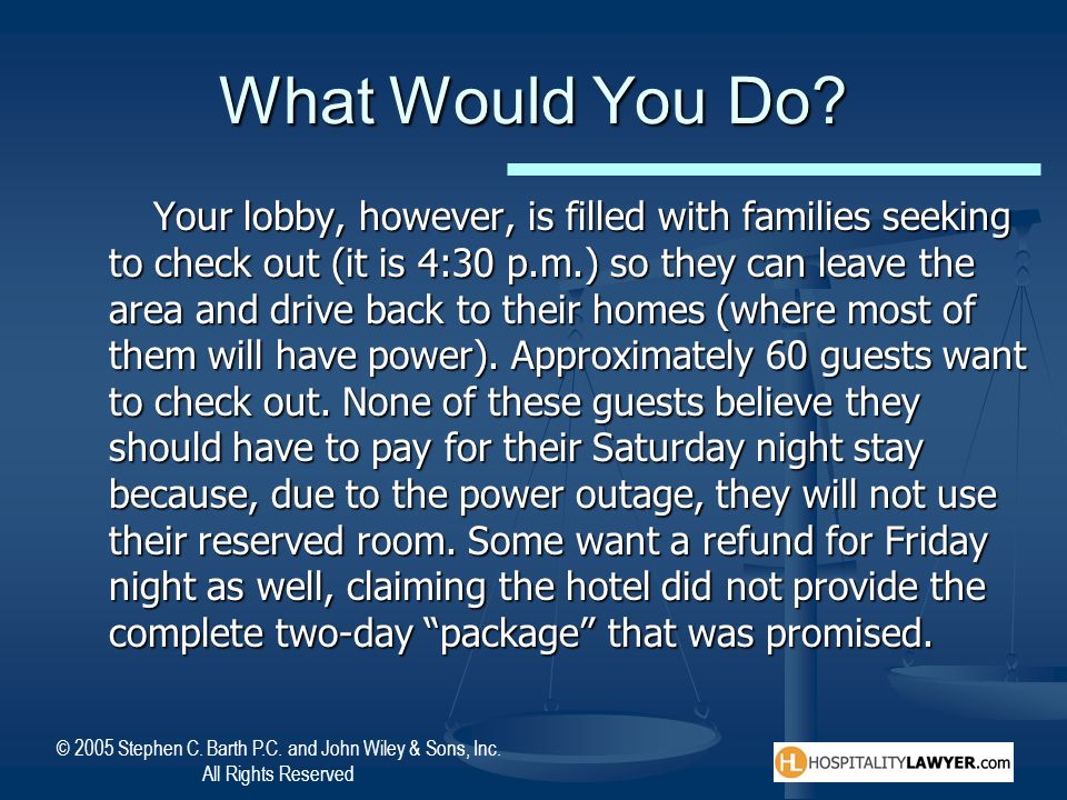 © 2005 Stephen C. Barth P.C. and John Wiley & Sons, Inc. All Rights Reserved What Would You Do? Your lobby, however, is filled with families seeking t