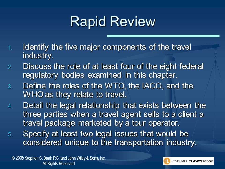 © 2005 Stephen C. Barth P.C. and John Wiley & Sons, Inc. All Rights Reserved Rapid Review Identify the five major components of the travel industry. I