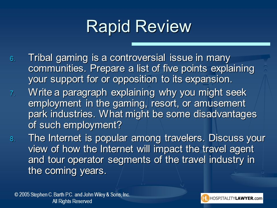 © 2005 Stephen C. Barth P.C. and John Wiley & Sons, Inc. All Rights Reserved Rapid Review Tribal gaming is a controversial issue in many communities.