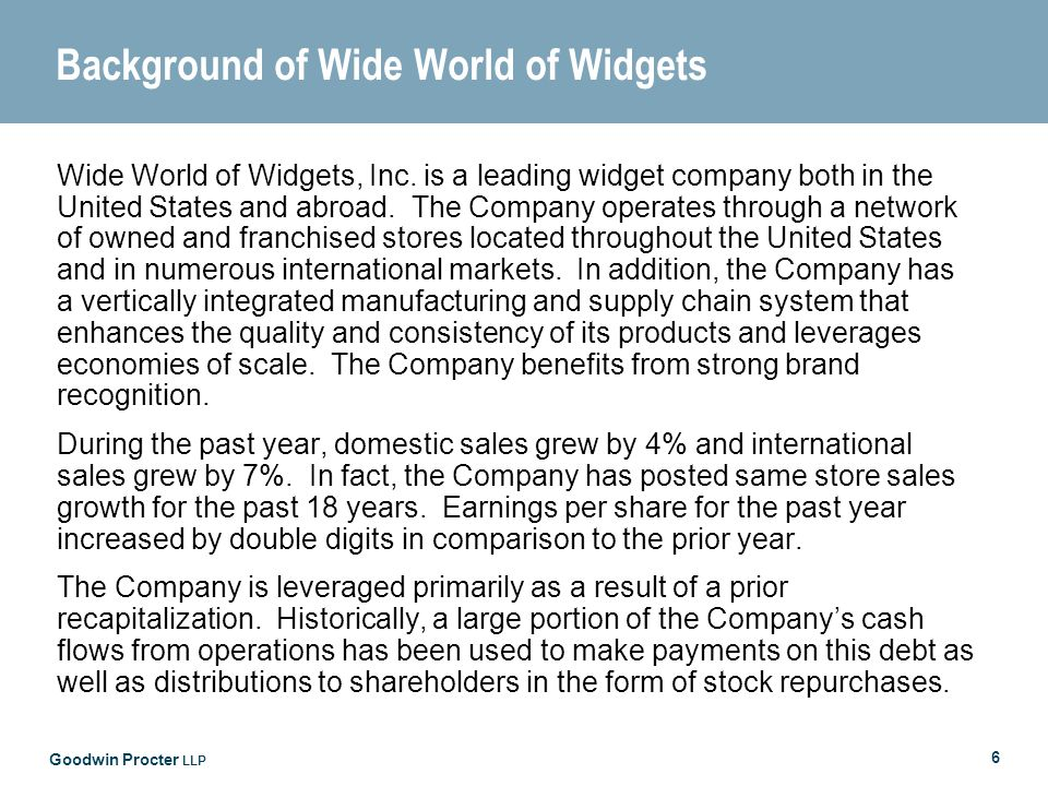 Goodwin Procter LLP 6 Background of Wide World of Widgets Wide World of Widgets, Inc.