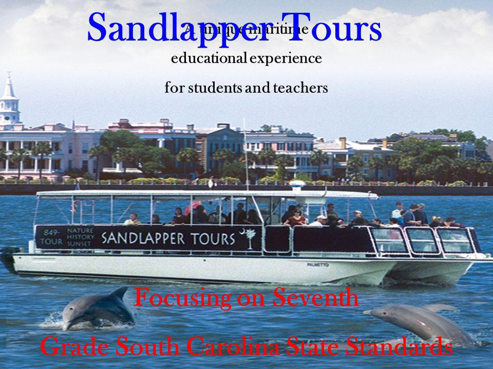 A unique maritime educational experience for students and teachers Focusing on Seventh Grade South Carolina State Standards in Science Sandlapper Tours