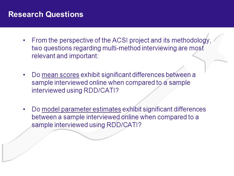 Research Questions From the perspective of the ACSI project and its methodology, two questions regarding multi-method interviewing are most relevant a