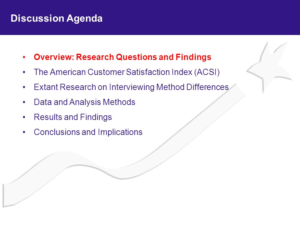 Research Questions From the perspective of the ACSI project and its methodology, two questions regarding multi-method interviewing are most relevant and important: Do mean scores exhibit significant differences between a sample interviewed online when compared to a sample interviewed using RDD/CATI.