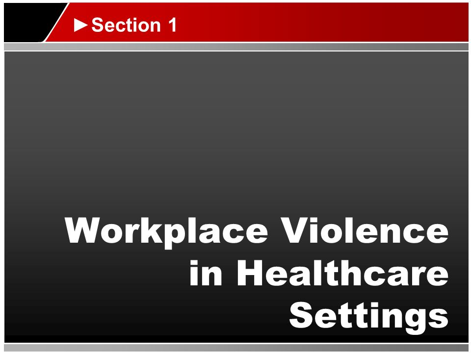 Workplace Violence in Healthcare Settings Section 1