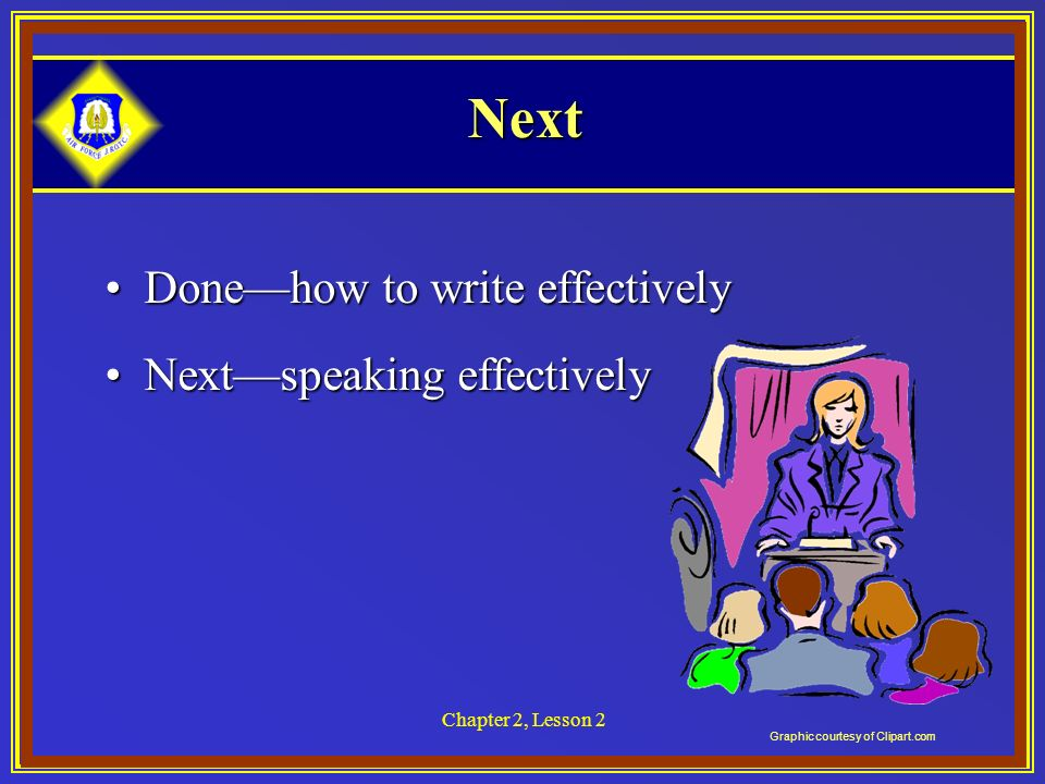 Chapter 2, Lesson 2 Next Donehow to write effectivelyDonehow to write effectively Nextspeaking effectivelyNextspeaking effectively Graphic courtesy of Clipart.com