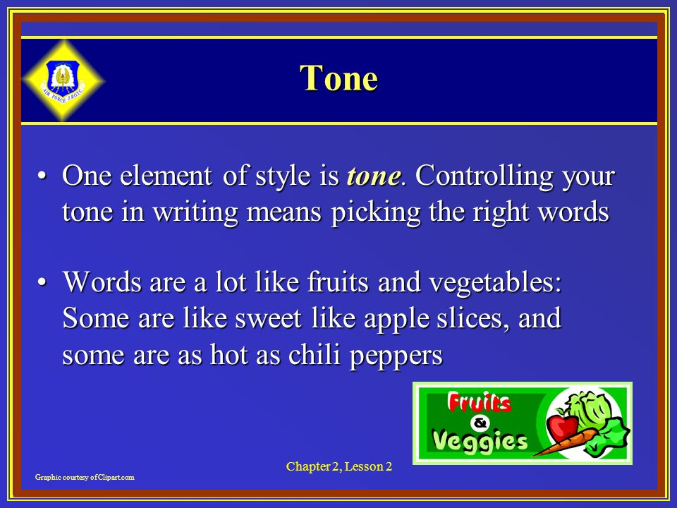 Chapter 2, Lesson 2 Tone One element of style is tone.