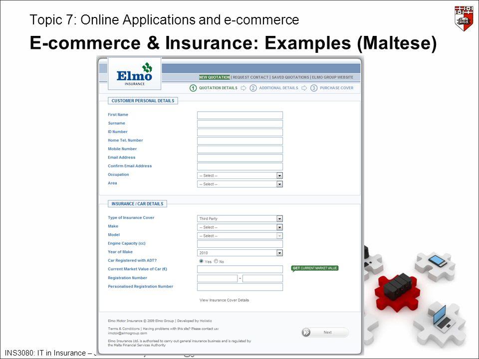 INS3080: IT in Insurance – James Abela – james.abela@gmail.com – 2010/11 – v1.0 Topic 7: Online Applications and e-commerce E-commerce & Insurance: Examples (Maltese)