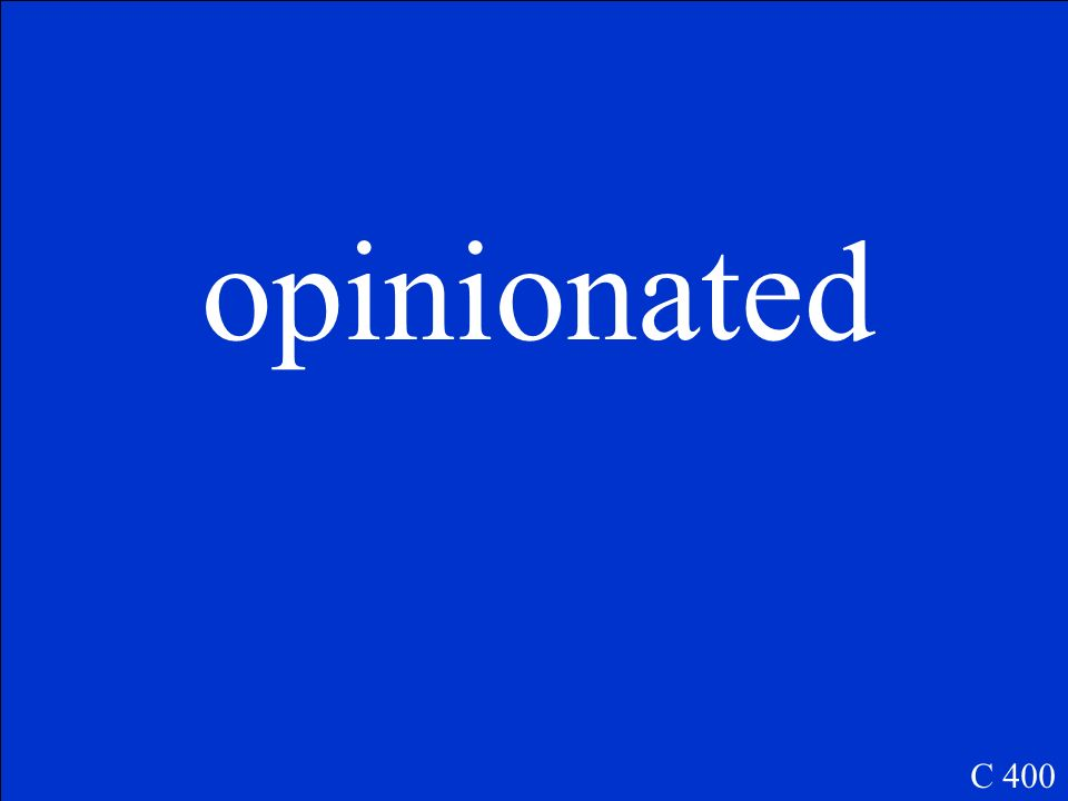 (adj.) stubborn and often unreasonable in holding to ones own ideas, having a closed mind. C 400