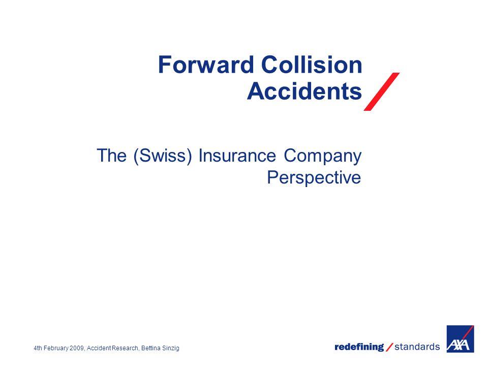 4th February 2009, Accident Research, Bettina Sinzig Forward Collision Accidents The (Swiss) Insurance Company Perspective