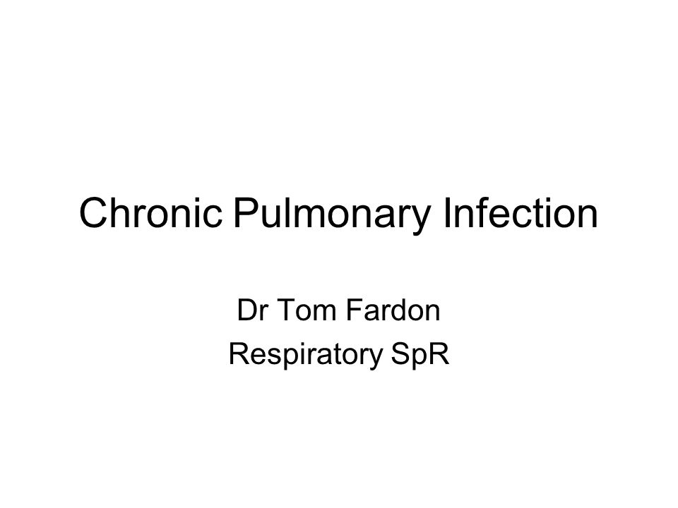 Chronic Pulmonary Infection Dr Tom Fardon Respiratory SpR