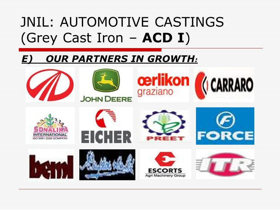 JNIL: AUTOMOTIVE CASTINGS (Grey Cast Iron – ACD I) E) OUR PARTNERS IN GROWTH :