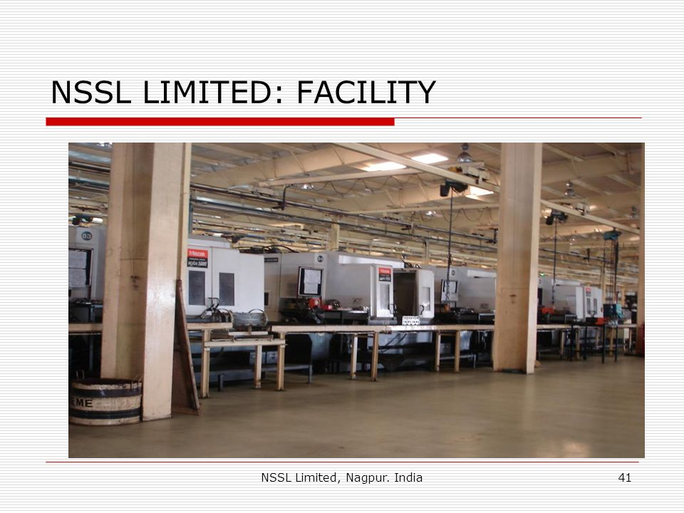 NSSL Limited, Nagpur. India41 NSSL LIMITED: FACILITY