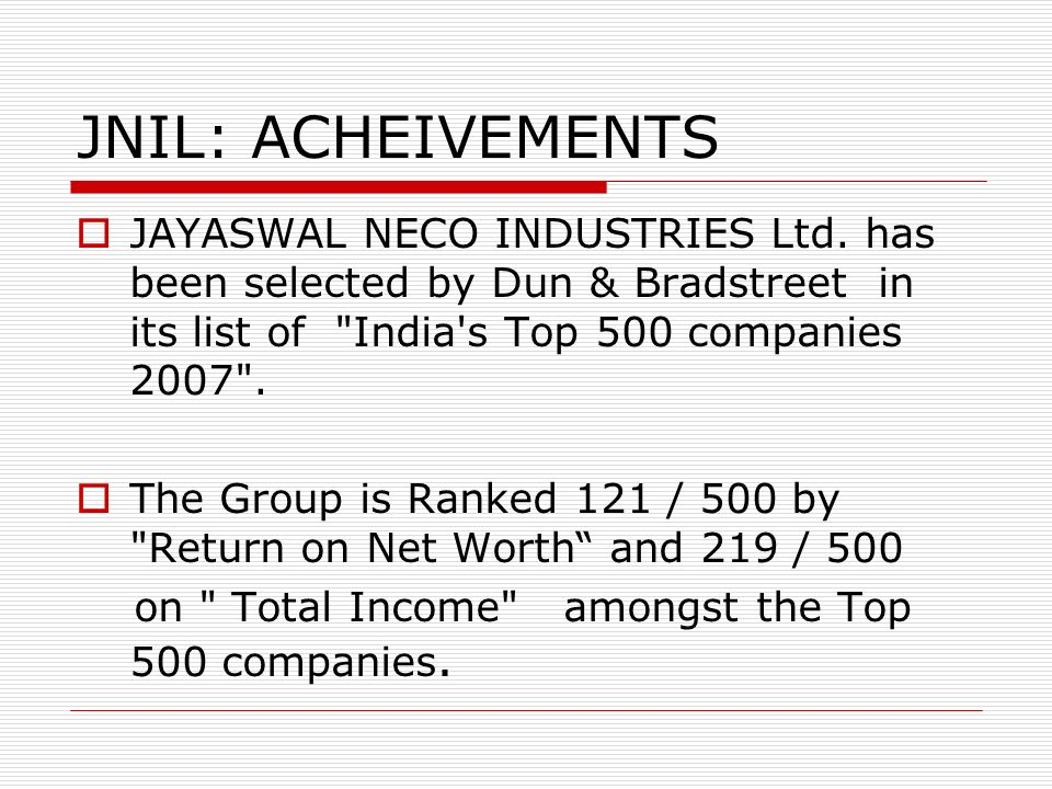 JNIL: ACHEIVEMENTS JAYASWAL NECO INDUSTRIES Ltd. has been selected by Dun & Bradstreet in its list of