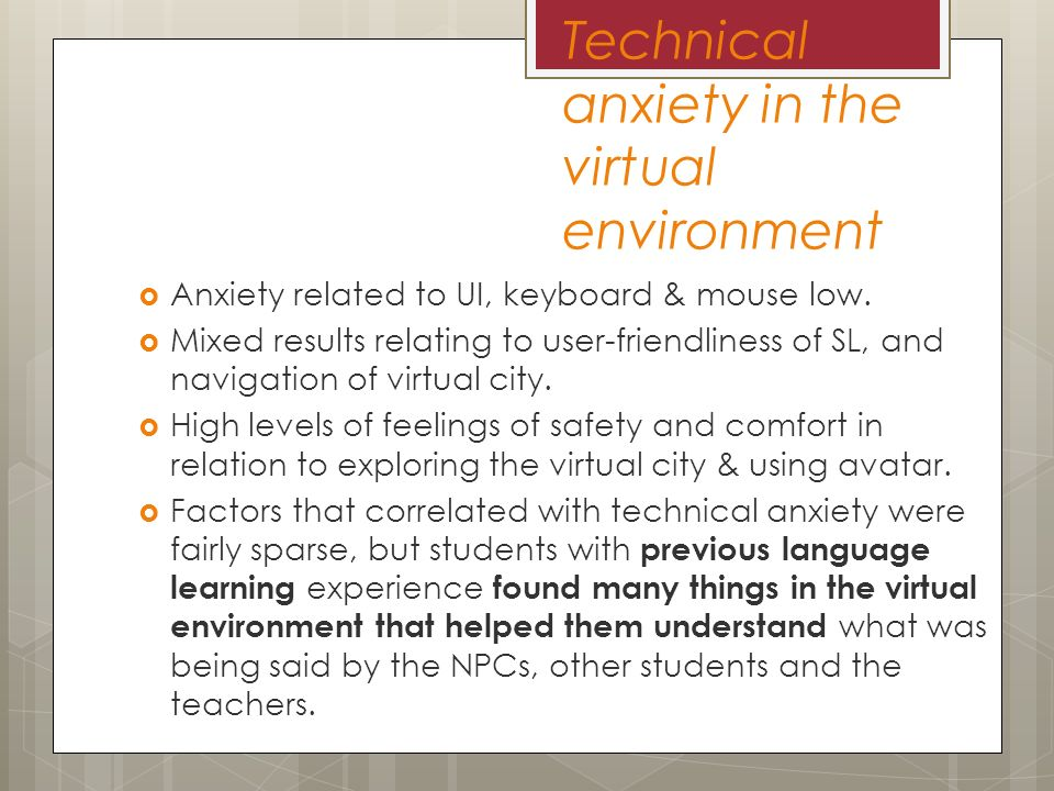 Technical anxiety in the virtual environment Anxiety related to UI, keyboard & mouse low.