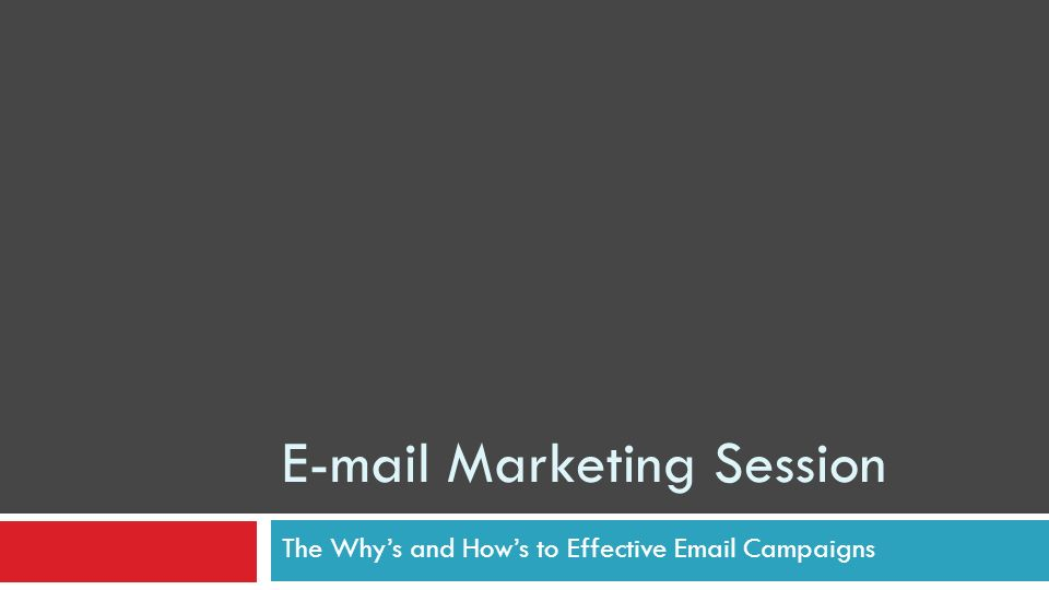 E-mail Marketing Session The Whys and Hows to Effective Email Campaigns
