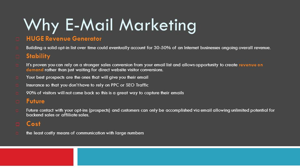 Why E-Mail Marketing HUGE Revenue Generator Building a solid opt-in list over time could eventually account for 30-50% of an Internet businesses ongoing overall revenue.