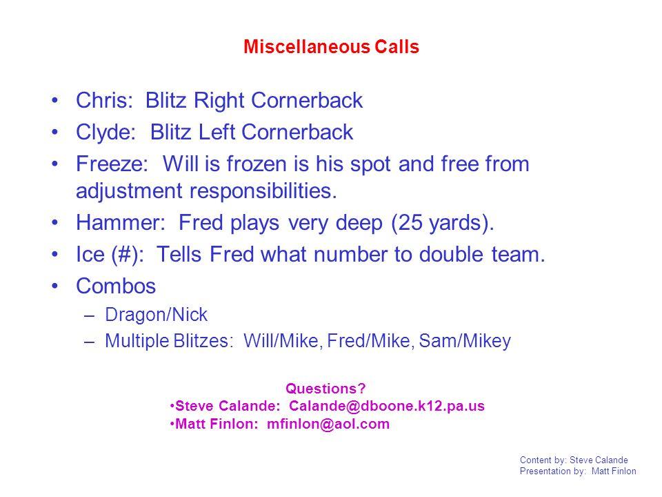 Content by: Steve Calande Presentation by: Matt Finlon Miscellaneous Calls Chris: Blitz Right Cornerback Clyde: Blitz Left Cornerback Freeze: Will is