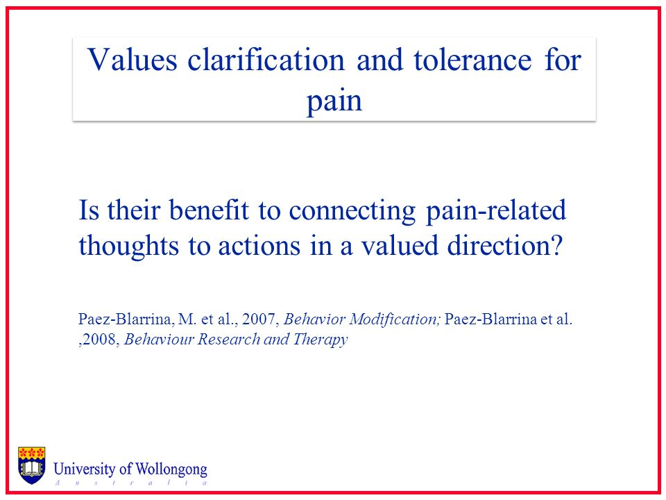 Values clarification and tolerance for pain Is their benefit to connecting pain-related thoughts to actions in a valued direction? Paez-Blarrina, M. e