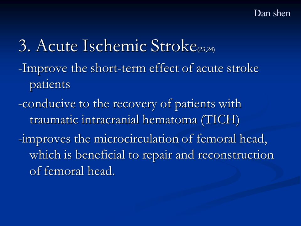 3. Acute Ischemic Stroke (23,24) -Improve the short-term effect of acute stroke patients -conducive to the recovery of patients with traumatic intracr