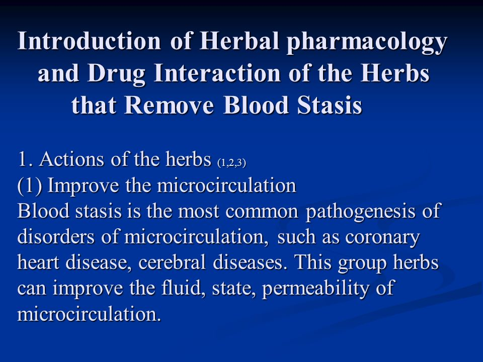 Introduction of Herbal pharmacology and Drug Interaction of the Herbs that Remove Blood Stasis 1. Actions of the herbs (1,2,3) (1) Improve the microci