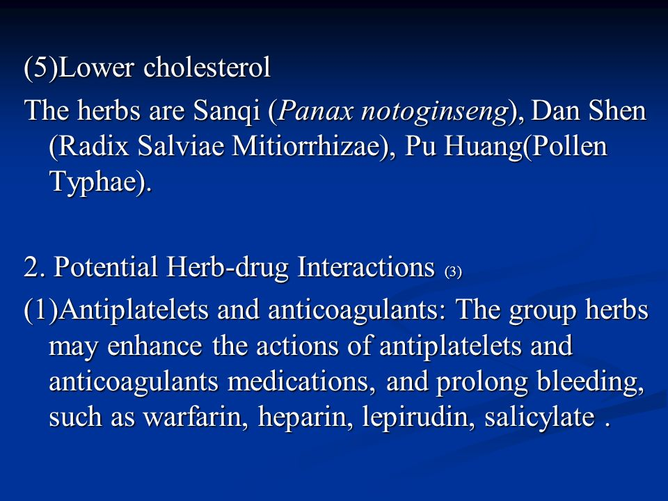 (5)Lower cholesterol The herbs are Sanqi (Panax notoginseng), Dan Shen (Radix Salviae Mitiorrhizae), Pu Huang(Pollen Typhae). 2. Potential Herb-drug I