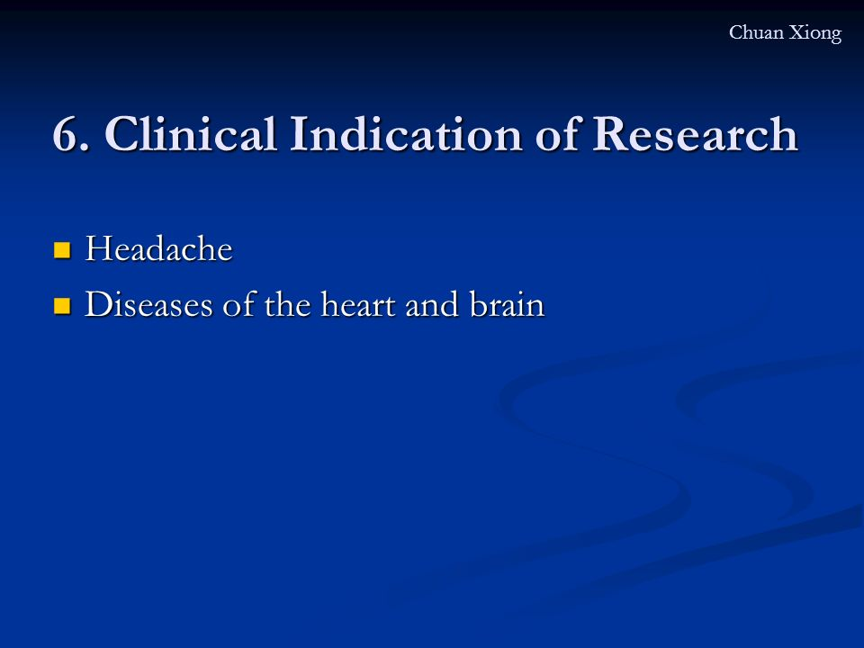 6. Clinical Indication of Research Headache Headache Diseases of the heart and brain Diseases of the heart and brain Chuan Xiong