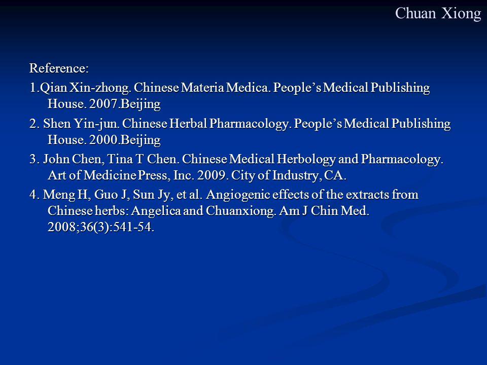 Reference: 1.Qian Xin-zhong. Chinese Materia Medica. Peoples Medical Publishing House. 2007.Beijing 2. Shen Yin-jun. Chinese Herbal Pharmacology. Peop