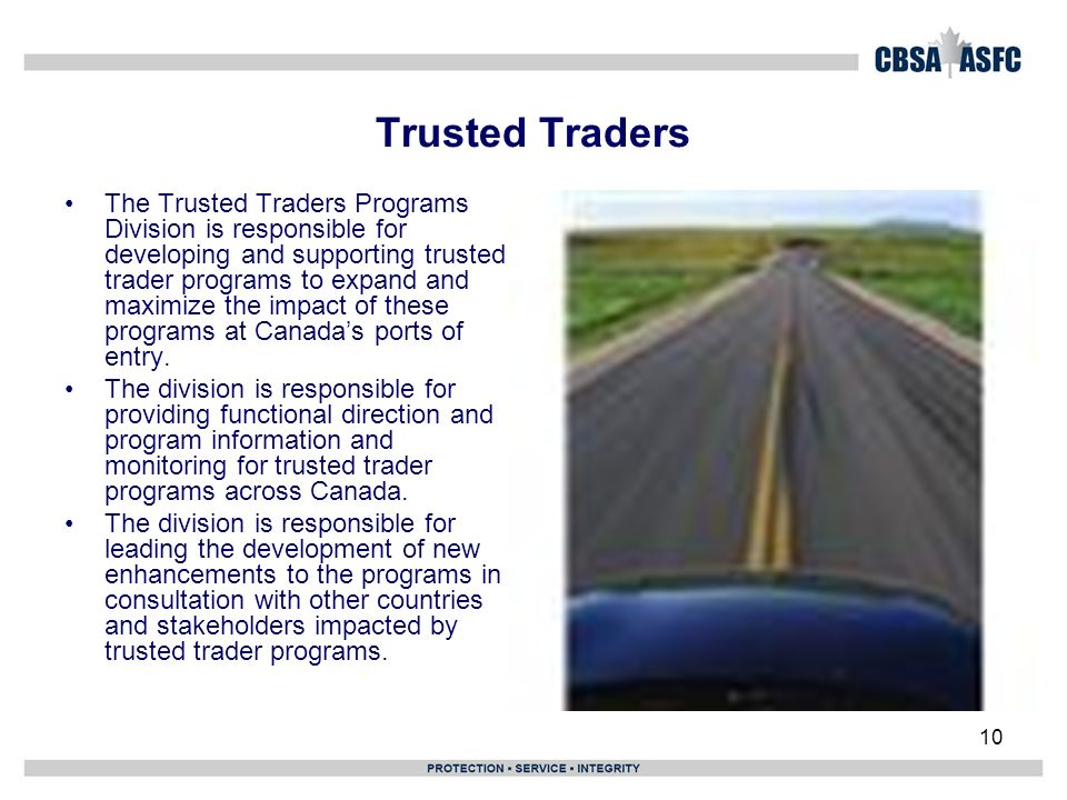 10 Trusted Traders The Trusted Traders Programs Division is responsible for developing and supporting trusted trader programs to expand and maximize the impact of these programs at Canadas ports of entry.