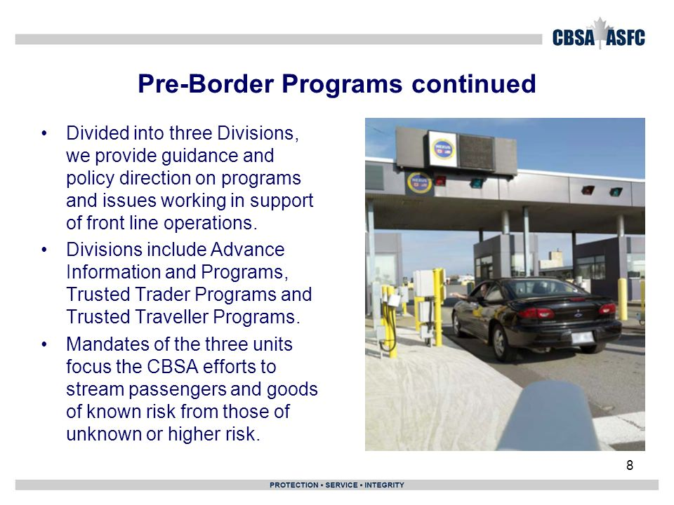 8 Pre-Border Programs continued Divided into three Divisions, we provide guidance and policy direction on programs and issues working in support of front line operations.