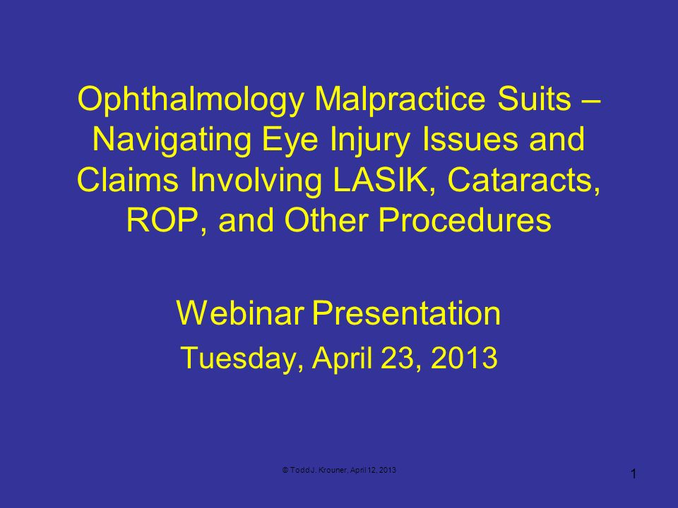 Ophthalmology Malpractice Suits – Navigating Eye Injury Issues and Claims Involving LASIK, Cataracts, ROP, and Other Procedures Webinar Presentation T