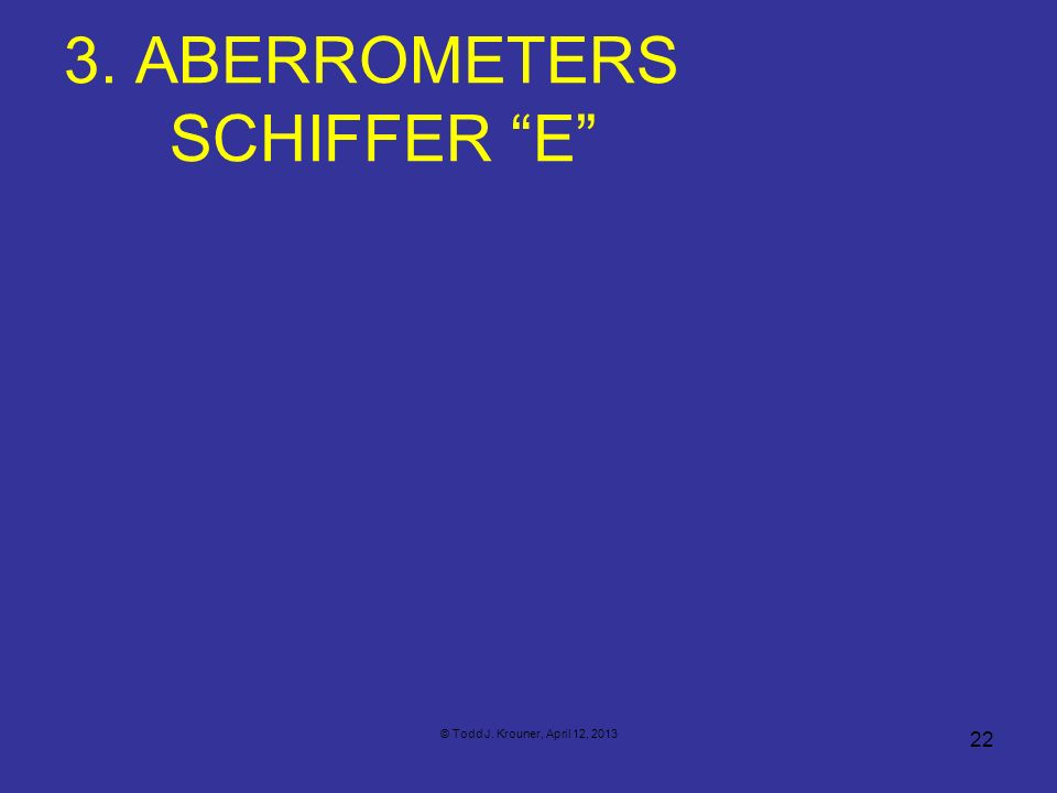 3. ABERROMETERS SCHIFFER E 22 © Todd J. Krouner, April 12, 2013
