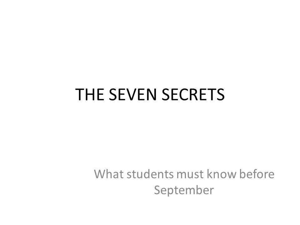 THE SEVEN SECRETS What students must know before September