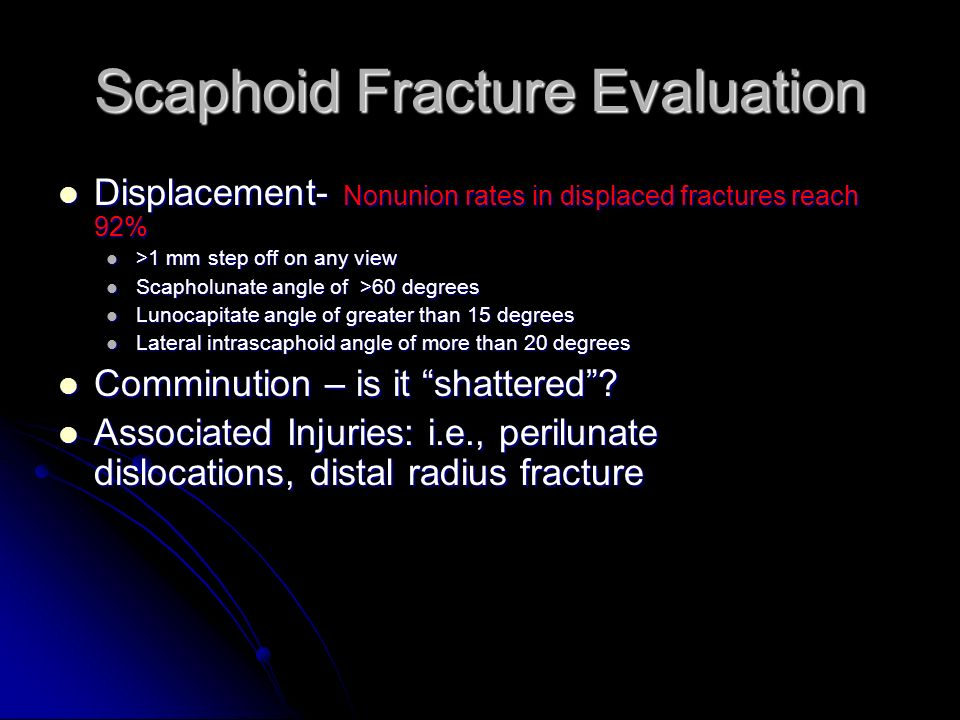 Scaphoid Fracture Evaluation Displacement- Nonunion rates in displaced fractures reach 92% Displacement- Nonunion rates in displaced fractures reach 9