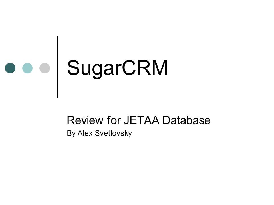Conclusions Given the ability to integrate with existing websites and databases, the flexibility, control and lack of any licensing fees I strongly believe that SugarCRM would be the ideal choice for an international JETAA Database.