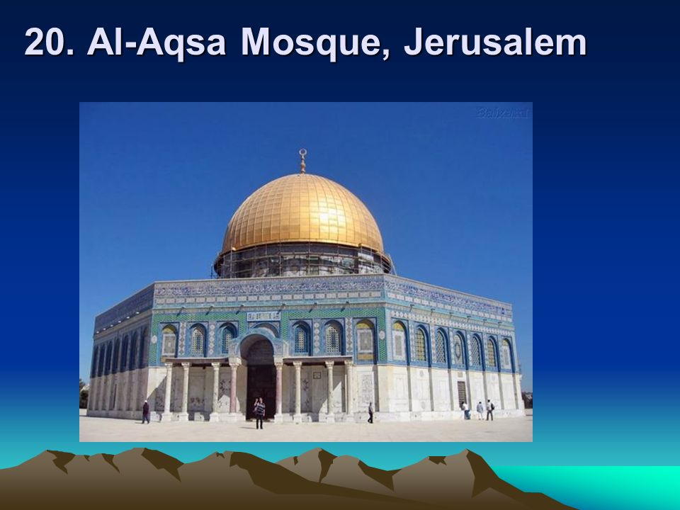 20. Al-Aqsa Mosque, Jerusalem 20. Al-Aqsa Mosque, Jerusalem