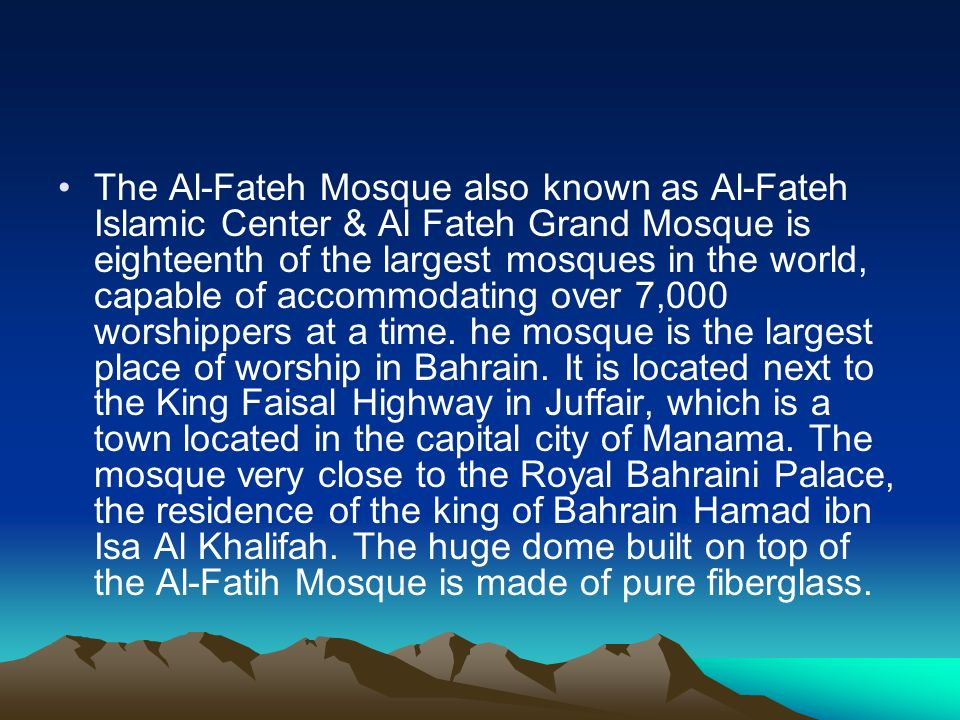 The Al-Fateh Mosque also known as Al-Fateh Islamic Center & Al Fateh Grand Mosque is eighteenth of the largest mosques in the world, capable of accomm