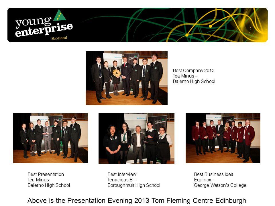 Above is the Presentation Evening 2013 Tom Fleming Centre Edinburgh Best Business Idea Equinox – George Watsons College Best Company 2013 Tea Minus –