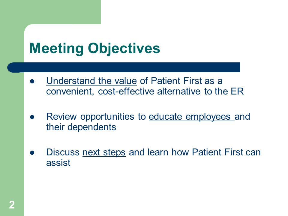22 Meeting Objectives Understand the value of Patient First as a convenient, cost-effective alternative to the ER Review opportunities to educate employees and their dependents Discuss next steps and learn how Patient First can assist
