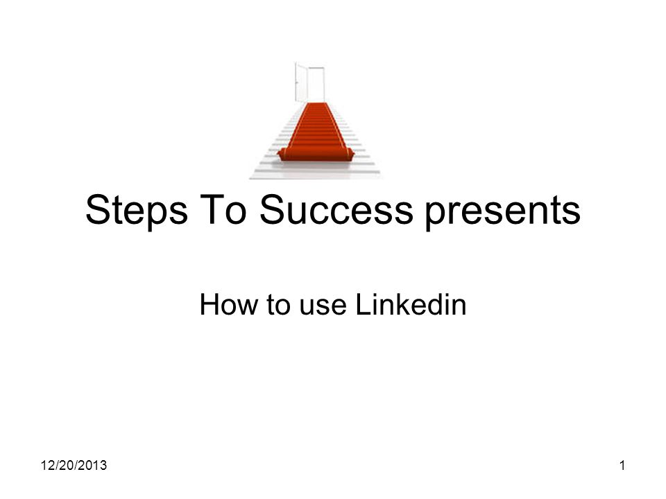 12/20/20131 Steps To Success presents How to use Linkedin