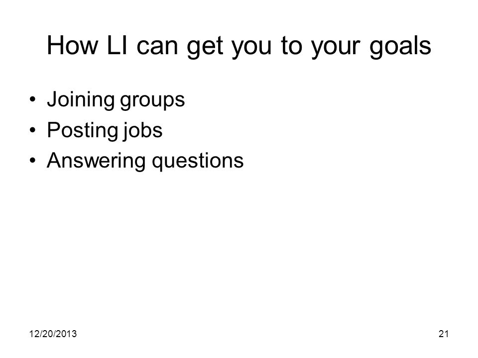12/20/201321 How LI can get you to your goals Joining groups Posting jobs Answering questions