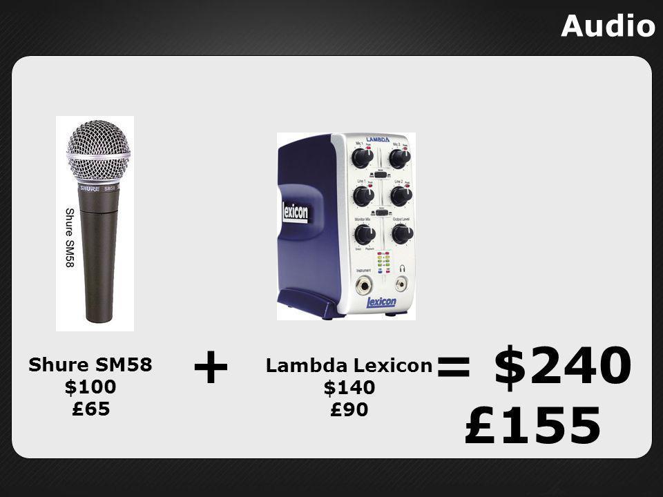 Shure SM58 $100 £65 Lambda Lexicon $140 £90 += $240 £155