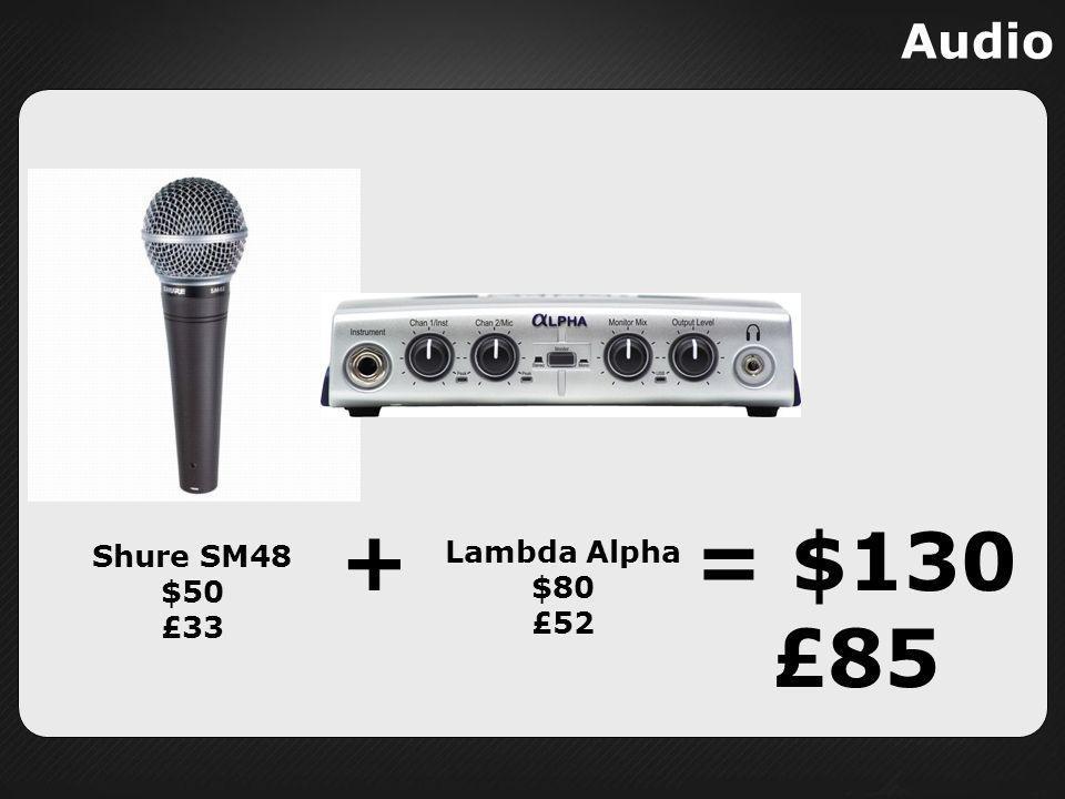 Shure SM48 $50 £33 Lambda Alpha $80 £52 += $130 £85