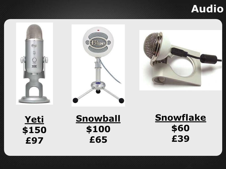 Audio Yeti $150 £97 Snowball $100 £65 Snowflake $60 £39