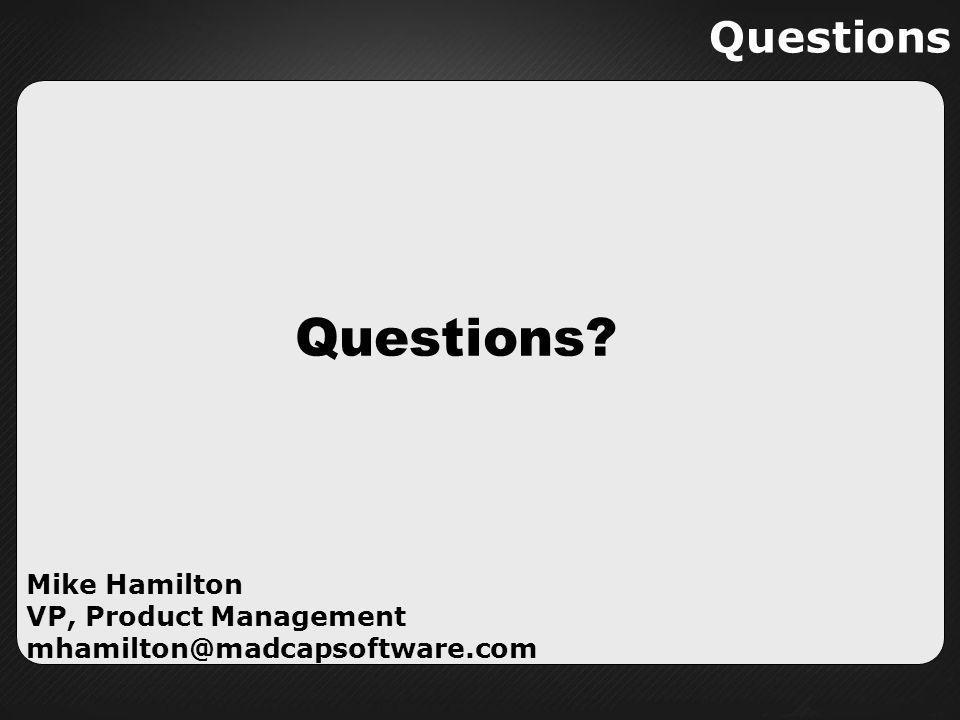 Questions Questions? Mike Hamilton VP, Product Management mhamilton@madcapsoftware.com