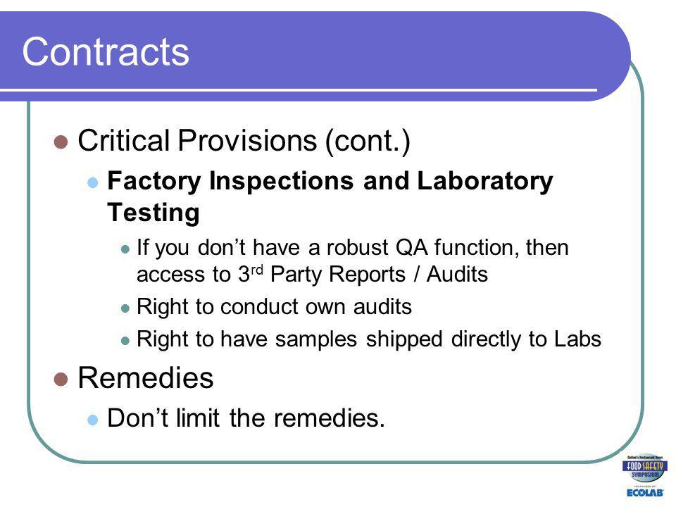 Contracts Critical Provisions (cont.) Factory Inspections and Laboratory Testing If you dont have a robust QA function, then access to 3 rd Party Reports / Audits Right to conduct own audits Right to have samples shipped directly to Labs Remedies Dont limit the remedies.