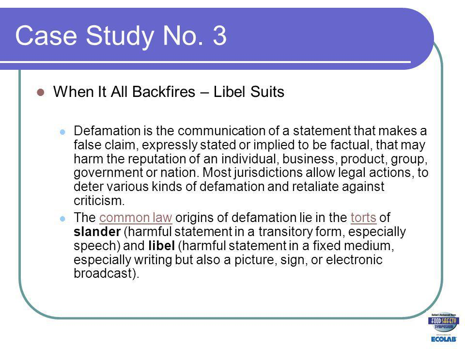 Case Study No. 3 When It All Backfires – Libel Suits Defamation is the communication of a statement that makes a false claim, expressly stated or impl