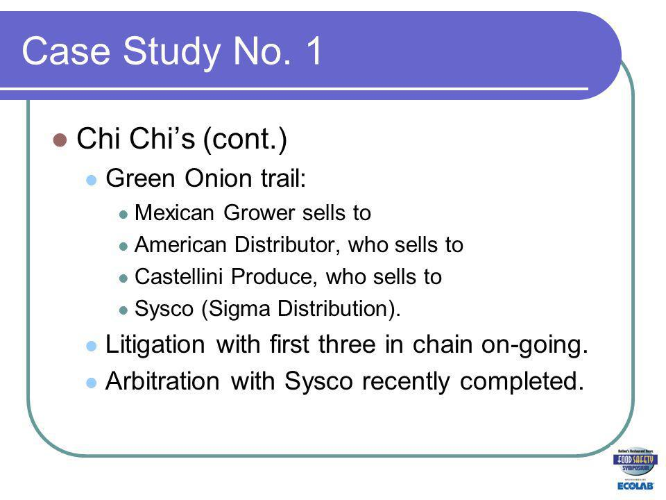 Case Study No. 1 Chi Chis (cont.) Green Onion trail: Mexican Grower sells to American Distributor, who sells to Castellini Produce, who sells to Sysco