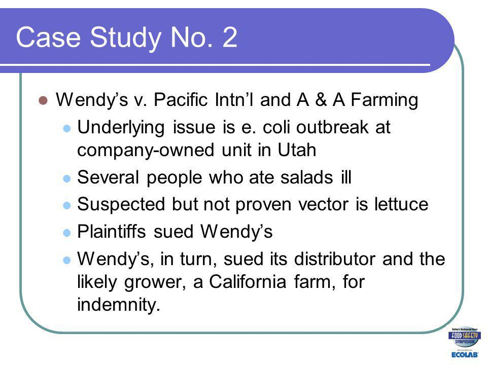 Case Study No. 2 Wendys v. Pacific Intnl and A & A Farming Underlying issue is e.