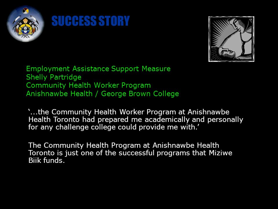 Employment Assistance Support Measure Shelly Partridge Community Health Worker Program Anishnawbe Health / George Brown College...the Community Health Worker Program at Anishnawbe Health Toronto had prepared me academically and personally for any challenge college could provide me with.